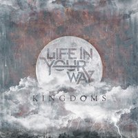 Kingdoms — Life In Your Way
