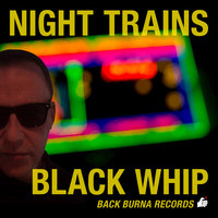 Black Whip — Night Trains
