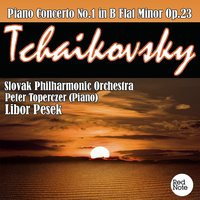 Tchaikovsky: Piano Concerto No.1 in B Flat Minor Op.23 — Slovak Philharmonic Orchestra & Libor Pesek