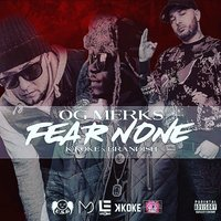 Fear None — K Koke, Brandish, OG Merks
