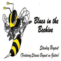 Blues in the Beehive — Stanley Bryant & Stanas Bryant