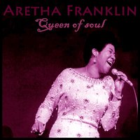 Queen of Soul — Aretha Franklin