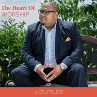The Heart of Worship - EP — J. Butler