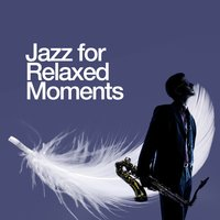 Jazz for Relaxed Moments — Relax, Smooth Jazz