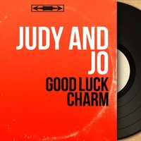 Good Luck Charm — Judy and Jo