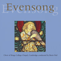 Evensong from King's College, Cambridge — Boris Ord, The Choir Of King's College, Cambridge