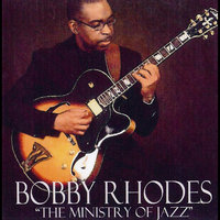The Ministry of Jazz — Bobby Rhodes