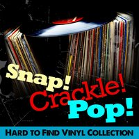 Snap! Crackle! Pop! Hard to Find Vinyl Collection — сборник