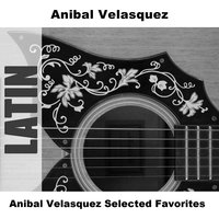 Anibal Velasquez Selected Favorites — Anibal Velásquez