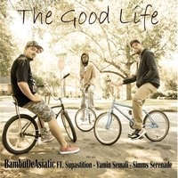 The Good Life — Supastition, Yamin Semali, Simms Serenade, BambuDeAsiatic
