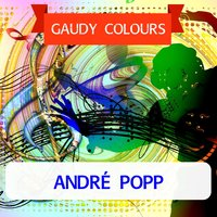 Gaudy Colours — André Popp