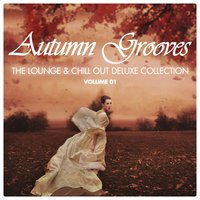 Autumn Grooves - The Lounge & Chill Out Deluxe Collection, Vol. 1 — сборник