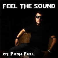 Feel The Sound — Push Pull