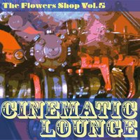 The Flowers Shop, Vol. 5 (Cinematic Lounge) — сборник