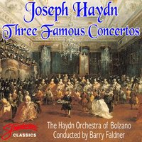 Haydn: Three Famous Concertos Violin, Piano, Trumpet — Barry Faldner, The Haydn Orchestra of Bolzano, The Haydn Orchestra of Bolzano, Conducted by Barry Faldner