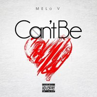 Can't Be — Melo V