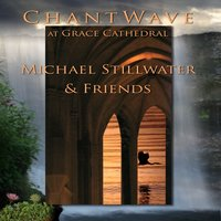 Chant Wave Live at Grace Cathedral — Michael Stillwater & Friends
