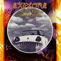 Explore — The Gil Evans Orchestra