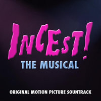 Incest! The Musical — Incest! The Musical
