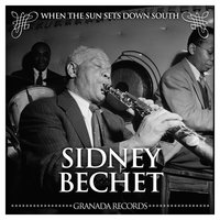 When the Sun Sets Down South — Sidney Bechet