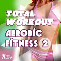 Total Workout : Aerobic Fitness 2 — Total Fitness Music, Chani