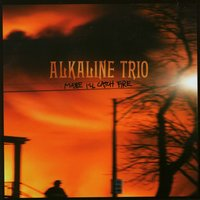 Maybe I'll Catch Fire — Alkaline Trio