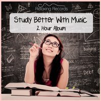 Study Better with Music - 2 Hour Album — RelaxingRecords