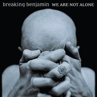 We Are Not Alone — Breaking Benjamin