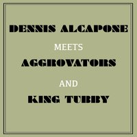 Dennis Alcapone Meets Aggrovators and King Tubby — Dennis Brown