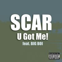 U Got Me!!! — Big Boi, Scar