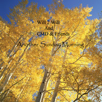 Another Sunday Morning — Will 2 Will & Cmd & Friends