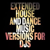 Extended House and Dance Music Versions for DJS — сборник