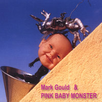 Mark Gould and Pink Baby Monster — Mark Gould and Pink Baby Monster