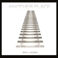 Another Place — Rog & Glenn