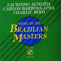Music Of The Brazilian Masters — Charlie Byrd, Laurindo Almeida, Carlos Barbosa-Lima