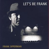 Let's Be Frank — Frank Opperman