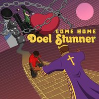 Come Home — Doel Stunner