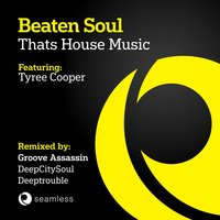 That's House Music — Tyree Cooper, Beaten Soul