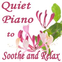 Quiet Piano to Soothe and Relax — Music for Quiet Moments, Sleep Baby Sleep, Quiet Moments