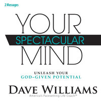 Your Spectacular Mind (Unleash Your God-Given Potential) [Two Messages] — Dave Williams