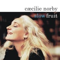 Slow Fruit — Cæcilie Norby, Caecilie Norby