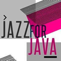 Jazz for Java — Coffeehouse Background Music, Coffee Shop Jazz, Coffee Shop Jazz|Coffeehouse Background Music