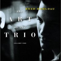 The Art Of The Trio, Volume One — Brad Mehldau