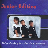We're Crying Out For the Children — Junior Edition