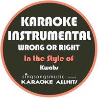 Wrong or Right (In the Style of Kwabs) - Single — Karaoke All Hits