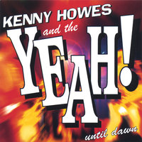 Until Dawn — Kenny Howes and the Yeah!