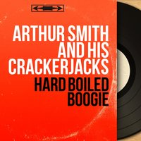 Hard Boiled Boogie — Arthur Smith and His Crackerjacks