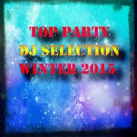 Top Party DJ Selection Winter 2015 — сборник