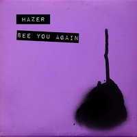 See You Again — Hazer