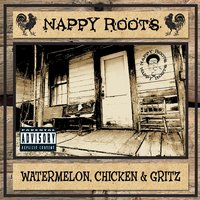 Watermelon, Chicken & Gritz — Nappy Roots